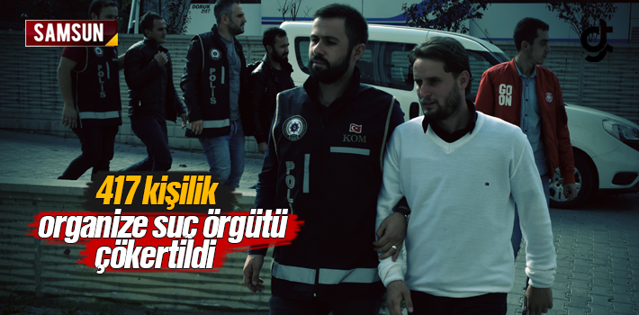 417 Kişilik Organize Suç Örgütü Çökertildi, Samsun'da 7 Kişi Gözaltına Alındı