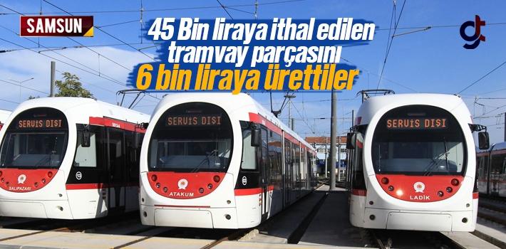 45 Bin Liraya İthal Edilen Tramvay Parçasını 6 Bin Liraya Üretildi