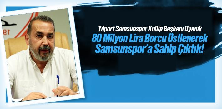 80 Milyon Lira Borcu Üstlenerek Samsunspor'a Sahip Çıktık