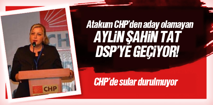 Aday Olamayan CHP'li Aylin Şahin Tat, DSP'ye Geçiyor