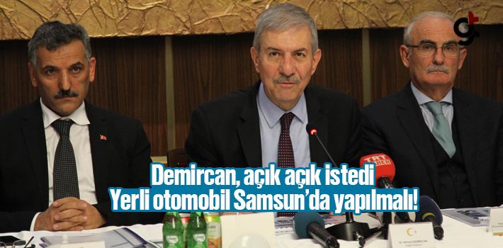 Ahmet Demircan; 'Yerli Otomobil Samsun'da Yapılmalı'