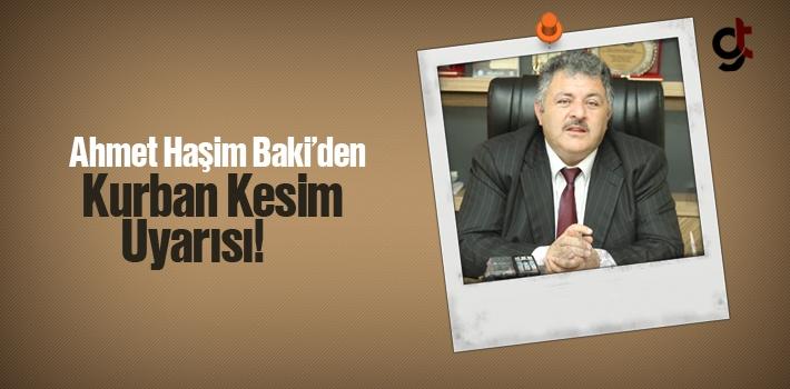 Ahmet Haşim Baki'den, Kurban Kesim Uyarısı!