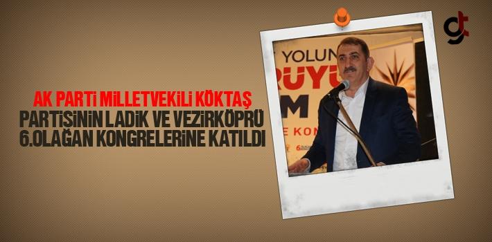 AK Parti Milletvekili Köktaş Partisinin  Ladik Ve Vezirköprü 6. Olağan Kongrelerine Katıldı
