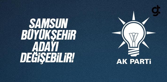 AK Parti Samsun Büyükşehir Adayını Değiştirebilir