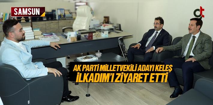 AK Parti Samsun Milletvekili Adayı Bekir Keleş, İlkadım Belediyesi'ni Ziyaret Etti