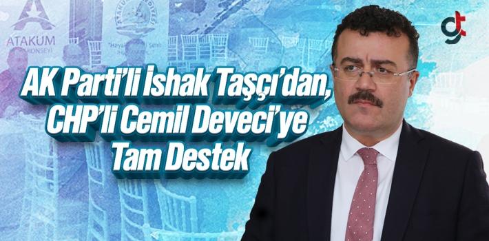AK Parti'li İshak Taşçı'dan, CHP'li Cemil Deveci'ye Tam Destek