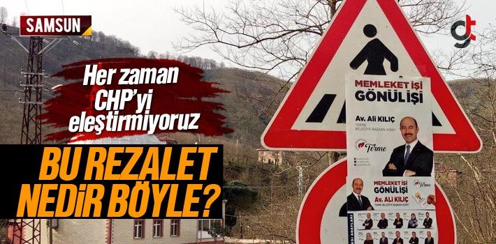 AK Parti'nin Terme Adayı Ali Kılıç, Trafik Levhalarına Kendi Afişleri Astı