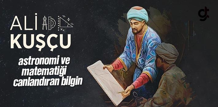 Ali Kuşçu; Astronomi ve Matematiği Canlandıran Bilgin