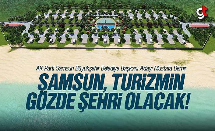 Mustafa Demir; 'Samsun Turizmin Gözde Şehri Olacak'