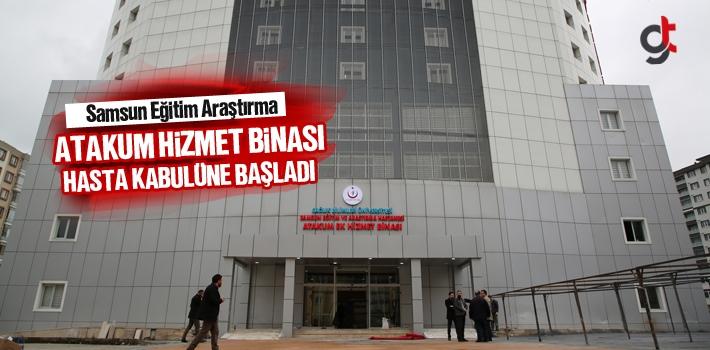Atakum Eğitim Araştırma Hastanesi Hizmet Binası Hasta Kabulüne Başladı