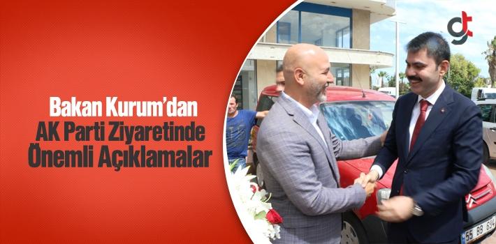 Bakan Kurum'dan, AK Parti Ziyaretinde Önemli Açıklamalar