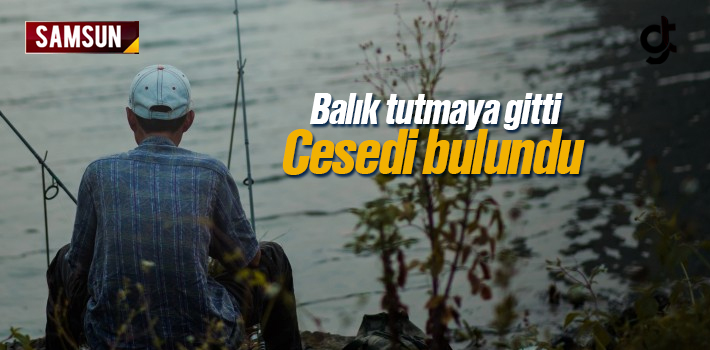 Balık Tutmaya Giden Mustafa Yüksel'İn Cesedi Bulundu
