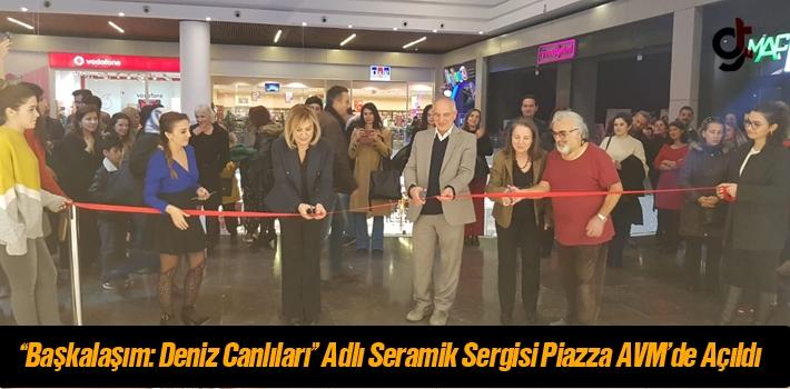 """""""Başkalaşım: Deniz Canlıları"""" Adlı Seramik Sergisi Piazza AVM'de Açıldı"""