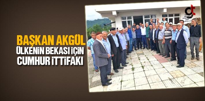Başkan Akgül, Ülkenin Bekası İçin Cumhur İttifakı