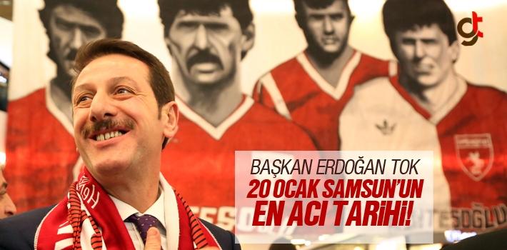 Başkan Erdoğan Tok, 20 Ocak Samsun'un En Acı Tarihi!