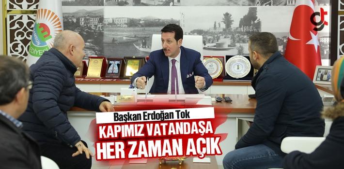 Başkan Erdoğan Tok, Kapımız Vatandaşa Her Zaman Açık