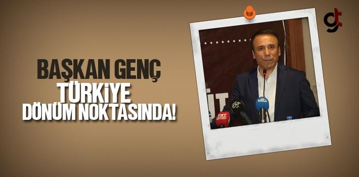 Başkan Genç, Türkiye Dönüm Noktasında!