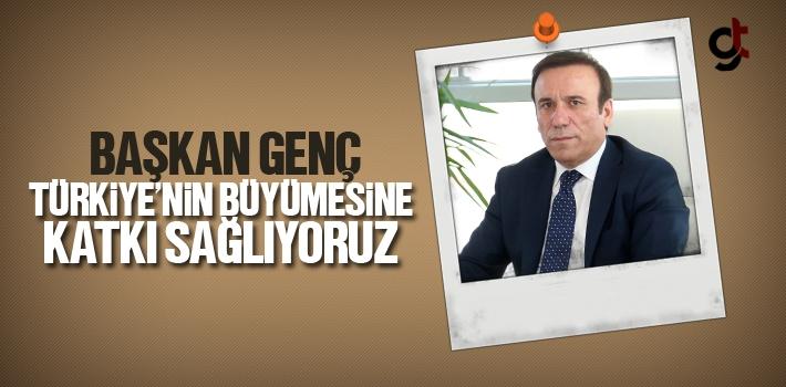 Başkan Genç, Türkiye'nin Büyümesine Katkı Sağlıyoruz