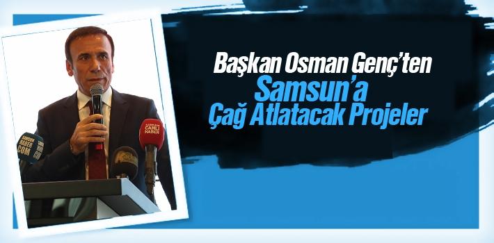 Başkan Genç'ten Samsun'a Çağ Atlatacak Projeler!