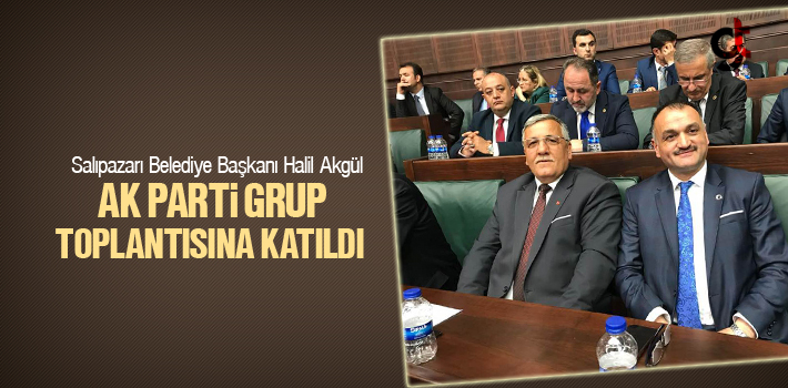 Başkan Halil Akgül AK Parti Grup Toplantısına Katıldı