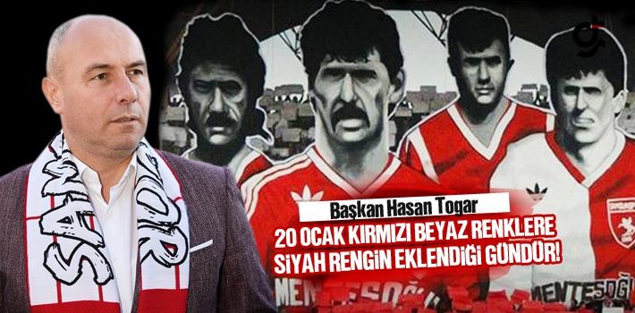 Başkan Hasan Togar, 20 Ocak Kırmızı Beyaz Renklere  Siyah Rengin Eklendiği Gündür!