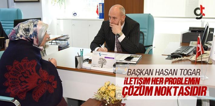 Başkan Hasan Togar, İletişim Her Problemin Çözüm Noktasıdır