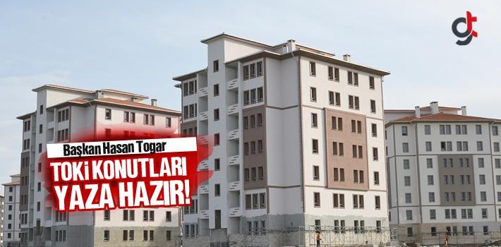 Başkan Hasan Togar, Toki Konutları Yaza Hazır!