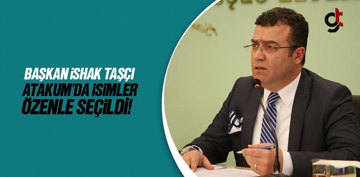 Başkan İshak Taşçı, Atakum'da İsimler Özenle Seçildi!
