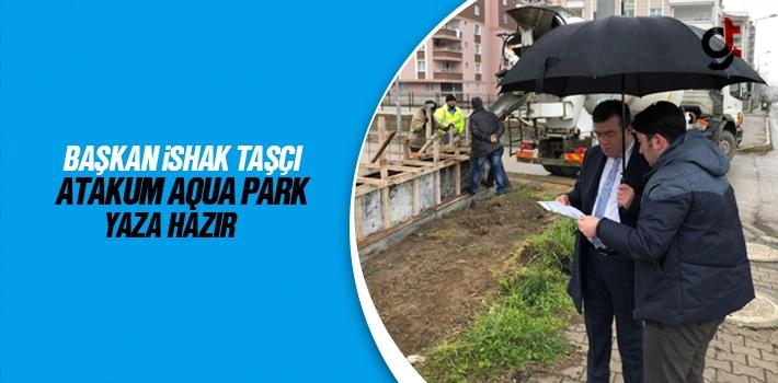 Başkan İshak Taşçı, Atakum Aqua Park Yaza Hazır