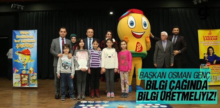 Başkan Osman Genç, Bilgi Çağında Bilgi Üretmeliyiz!