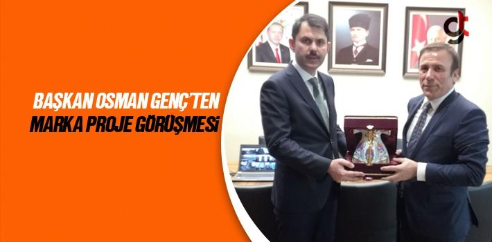 Başkan Osman Genç'ten Marka Proje Görüşmesi