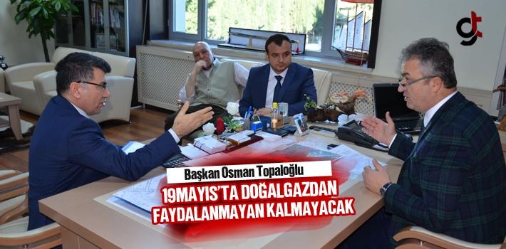 Başkan Osman Topaloğlu, 19 Mayıs'ta Doğalgazdan Faydalanmayan Kalmayacak