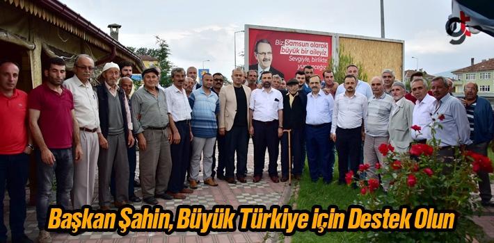 Başkan Şahin, Büyük Türkiye İçin Destek Olun