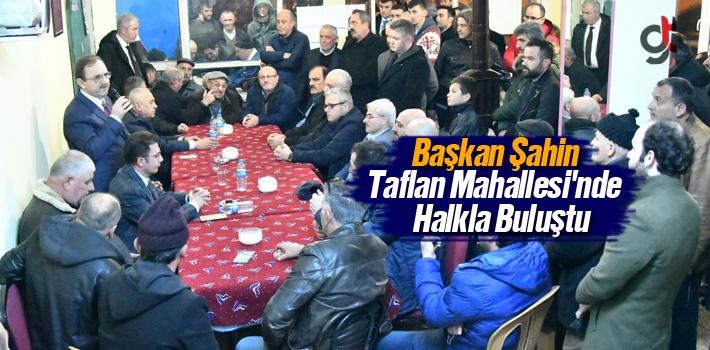 Başkan Şahin, Taflan Mahallesi'nde Halkla Buluştu