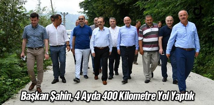 Başkan Şahin,4 Ayda 400 Kilometre Yol Yaptık