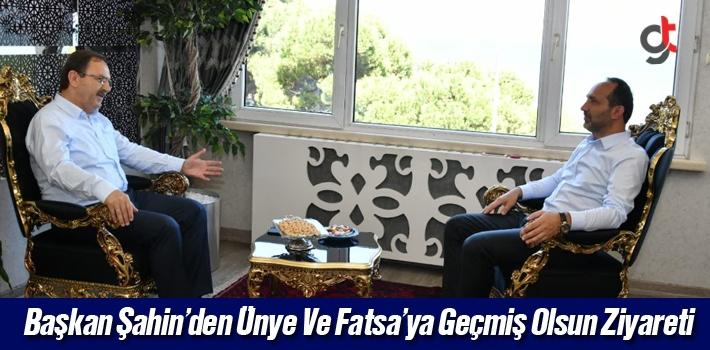 Başkan Şahin'den Ünye Ve Fatsa'ya Geçmiş Olsun Ziyareti