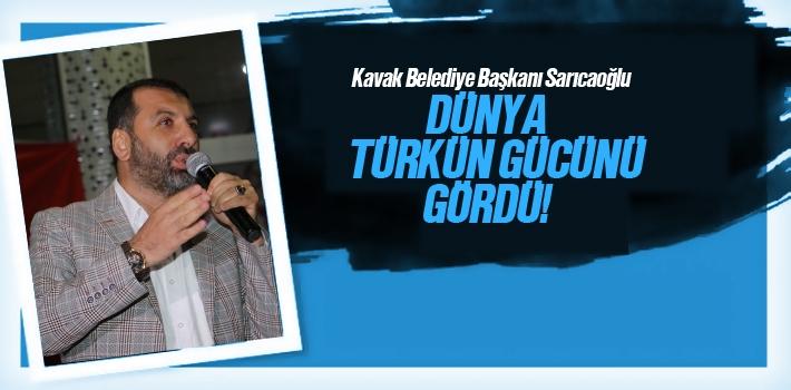 Başkan Sarıcaoğlu, Dünya Türkün Gücünü Gördü!