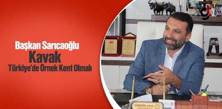 Başkan Sarıcaoğlu, Kavak Türkiye'de Örnek Kent Olmalı