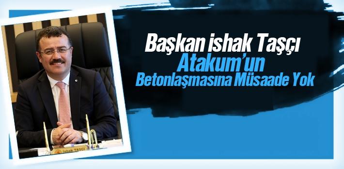 Başkan Taşçı, Atakum'un Betonlaşmasına Müsaade Yok