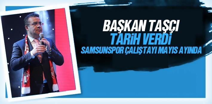 Başkan Taşçı Tarih Verdi Samsunspor Çalıştayı Mayıs Ayında