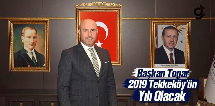 Başkan Togar, 2019 Tekkeköy'ün Yılı Olacak!