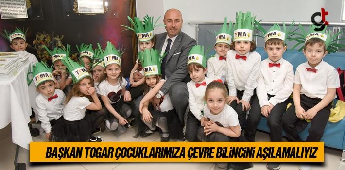 Başkan Togar, Çocuklarımıza Çevre Bilincini Aşılamaıyız