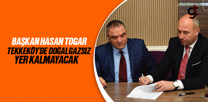 Başkan Togar, Tekkeköy'de Doğalgazsız Yer Kalmayacak
