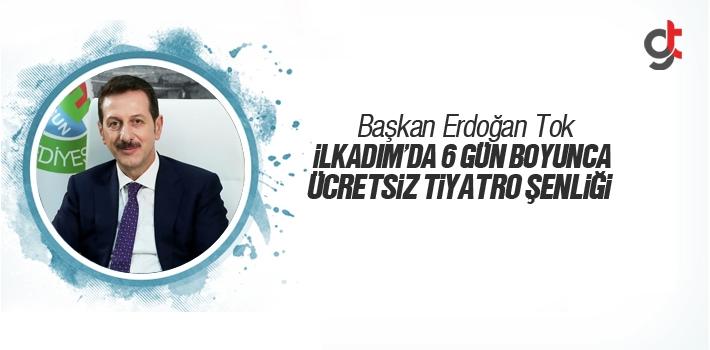 Başkan Tok, İlkadım'da 6 Gün Boyunca Ücretsiz Tiyatro Şenliği Başlıyor