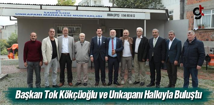 Başkan Tok, Kökçüoğlu ve Unkapanı Halkıyla Buluştu