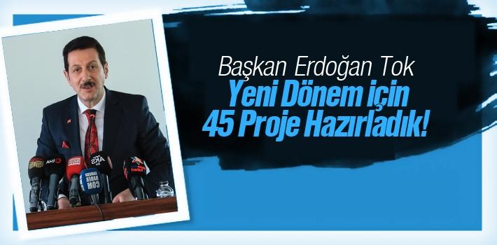 Başkan Tok, 'Yeni Dönem İçin 45 Proje Hazırladık'