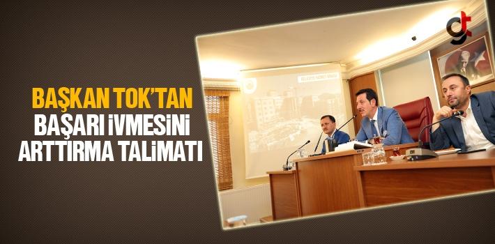 Başkan Tok'tan, Başarı İvmesini Arttırma Talimatı