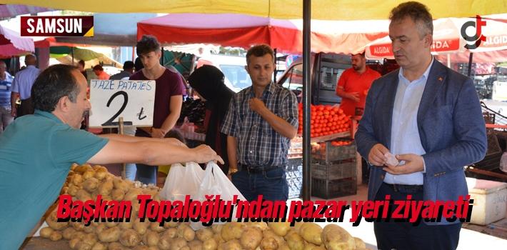 Başkan Topaloğlu'ndan pazar yeri ziyareti