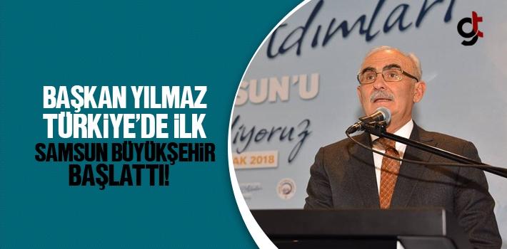 Başkan Yusuf Ziya Yılmaz, Türkiye'de İlk Samsun Büyükşehir Başlattı!
