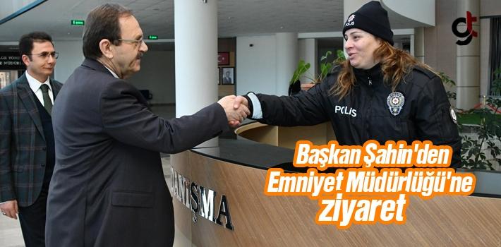 Başkan Zihni Şahin'den Emniyet Müdürlüğü'ne Ziyaret